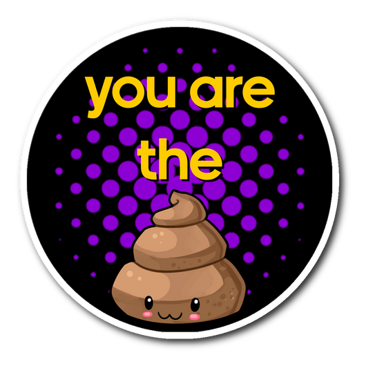 You are the sh*t sticker 3x3