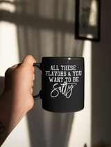 All these flavors and you want to be salty coffee mug 15 oz. mug