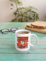 Everything in moderation Except Coffee coffee shirts and mugs available