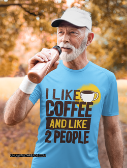 I Like Coffee and like 2 People shirt mens/womens Cotton