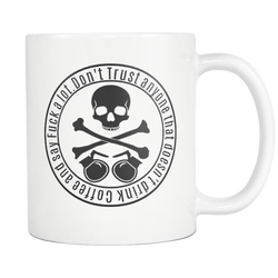 Don't Trust anyone that doesn't Drink Coffee and Say Fuck A Lot. mug 11 oz.-Drinkware-Unlawful Threads