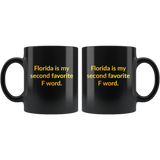 Florida is my second Favorite F word. mug black 11oz.