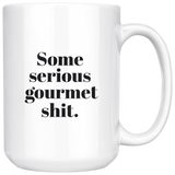 Some serious gourmet shit large mug 15 oz.