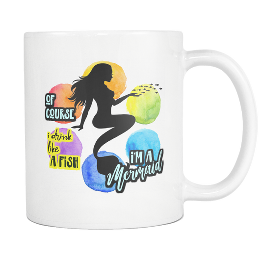 Of course I drink like a fish, I'm a Mermaid 11oz. mug-Drinkware-Unlawful Threads