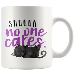 Shhhhh no one cares mug 11 oz.
