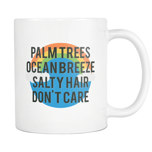 PALM TREES, OCEAN BREEZE, SALTY HAIR, DON'T CARE mug 11 oz.-Drinkware-Unlawful Threads