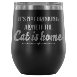 It's not drinking Alone if the cat is home XOXO wine tumbler 12 oz.