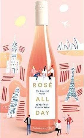 Rosé All Day: The Essential Guide To Your New Favorite Wine