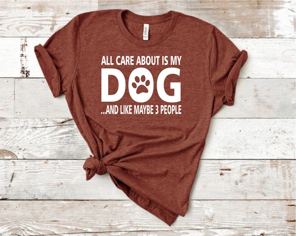 All I Care About Is My Dog and Like 3 People Shirt