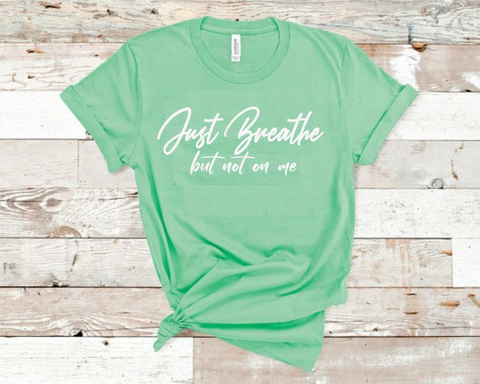 Just Breathe But Not On Me T-Shirt