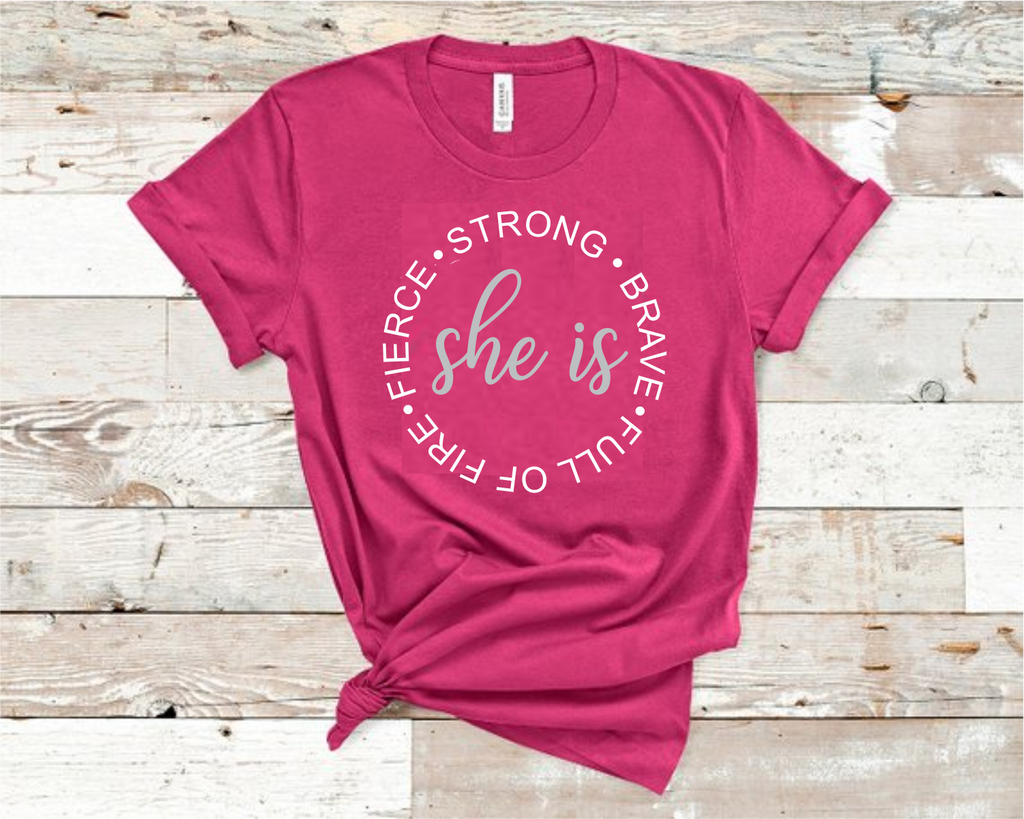 She Is Strong, Brave, Full Of Fire, Fierce T-Shirt