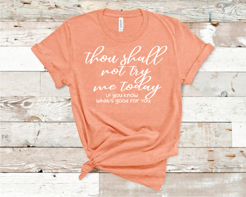 Thou Shall Not Try Me If You Know What Is Good For You Heathered Sunset Bella T-Shirt