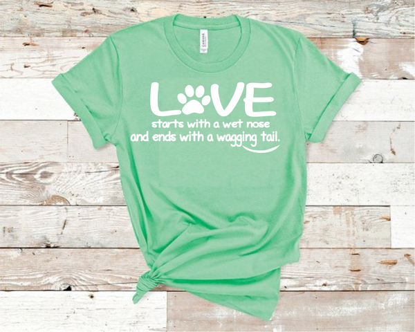Love Starts with a Wet Nose and Ends with Wagging Tails Shirt