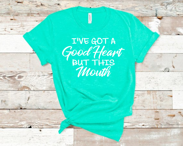I've Got A Good Heart But This Mouth T-Shirt
