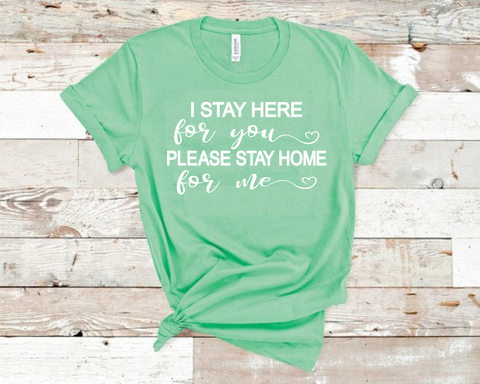 I Stay Here For You Please Stay Home For Me T-Shirt