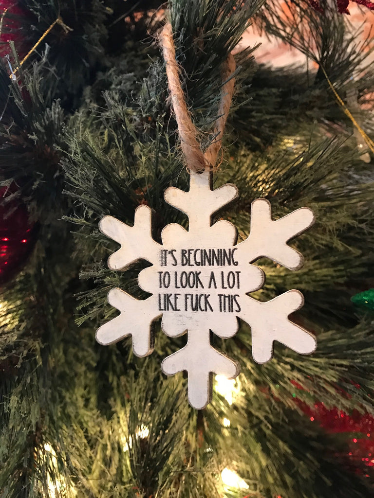 It's Beginning To Look A lot Like Fuck This Ornament
