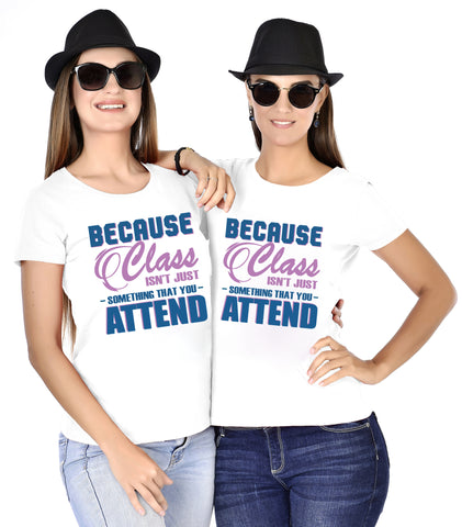 Because Class Isn't Just Something That You Attend Friends Tees