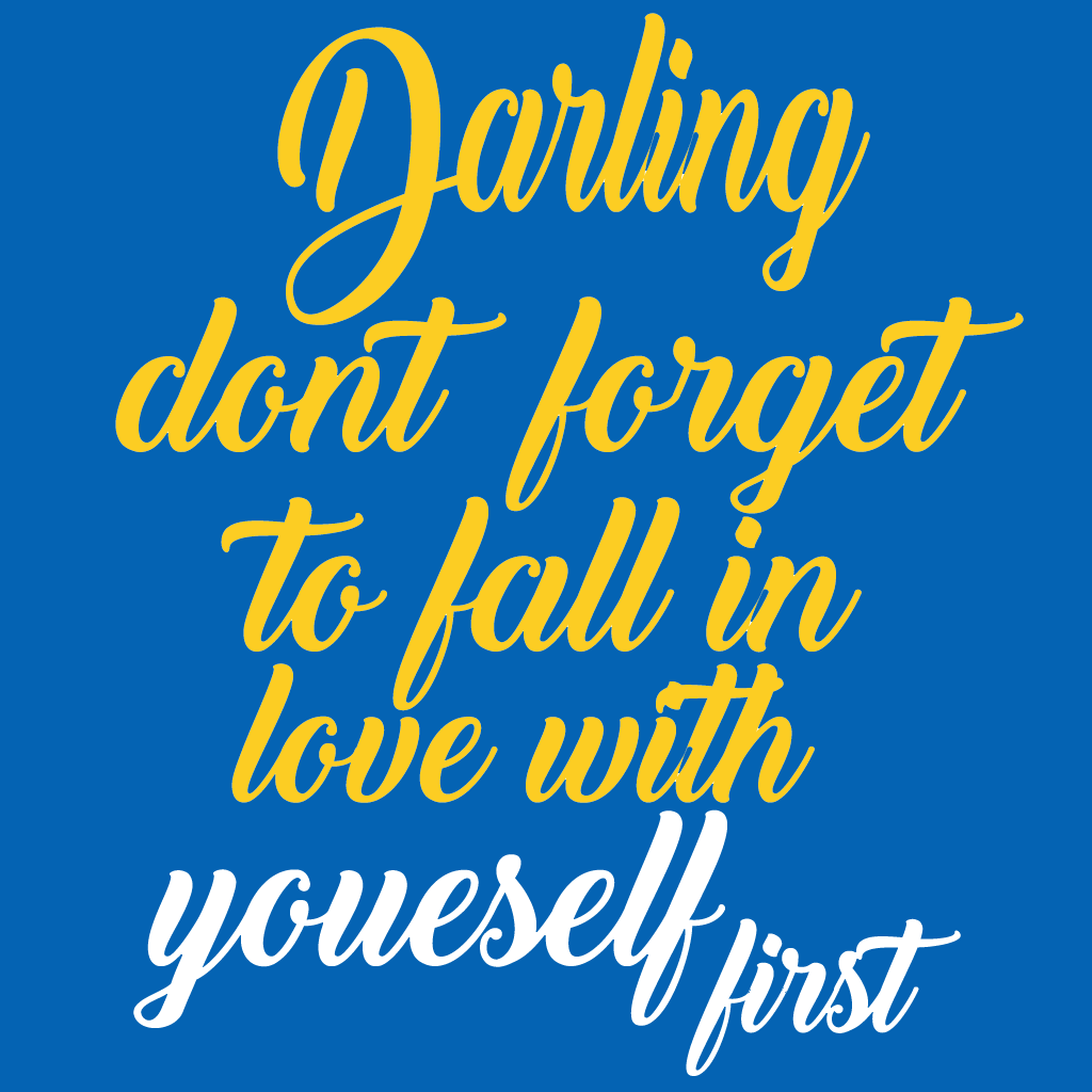 Darling Dont Forget To Fall In Love With Yourself First Sisters