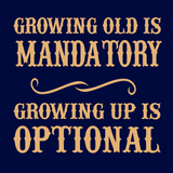Growing Old Is Mandatory Tees