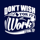 Don't Wish For It, Work For It Tees