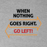When Nothing Goes Right, Go Left! Tees for Women