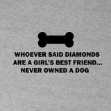 Whoever Said Diamonds Are Girls Best Friend Never Owned a Dog Women's Tees