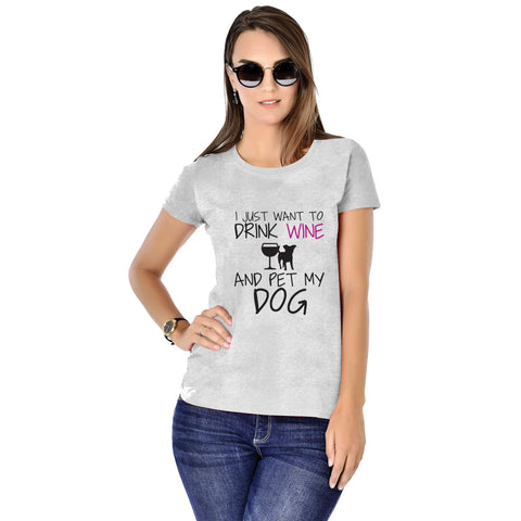 I Just Want To Drink Wine And Pet My Dog Tees for Women