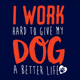 I Work Hard To Give My Dog A Better Life Tees for Men