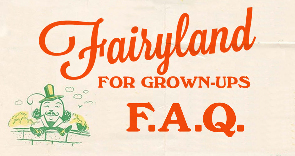 #Fairyland4GrownUps FAQ: Get in the Know!