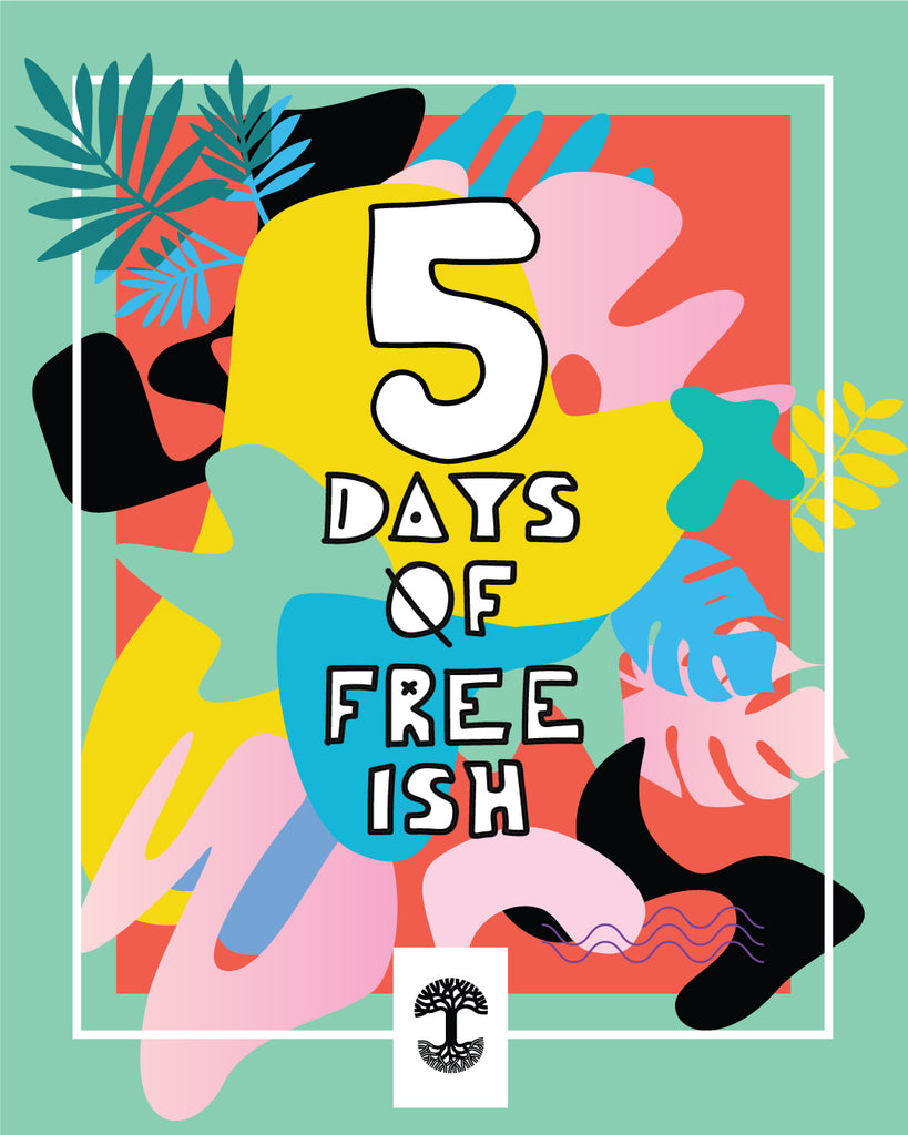 5 Days of FREE ISH – Spring 2017