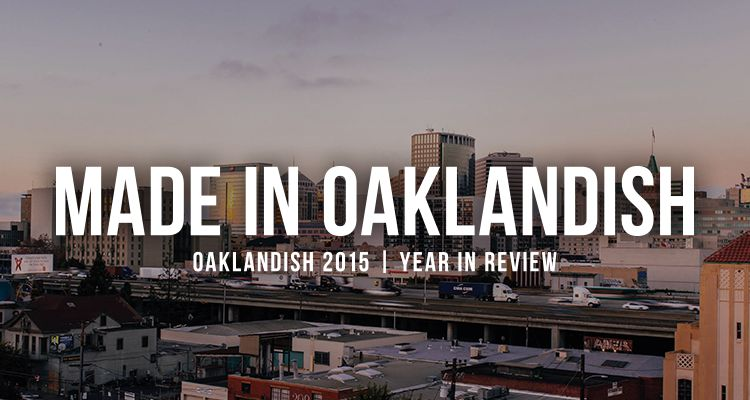 Oaklandish 2015: A Year in Review – Made in Oaklandish