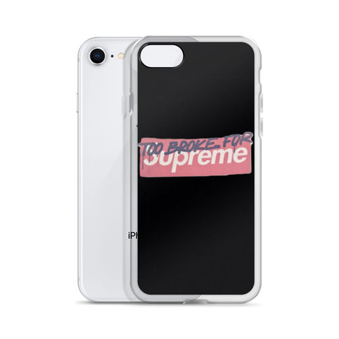 TOO BROKE FOR SUPREME iphone case