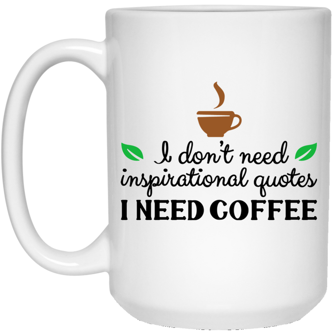 I Dont Need Quotes I Need Coffee White Mug Loft620