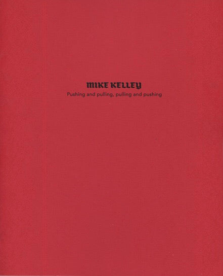 Pushing and pulling, pulling and pushing - Mike Kelley