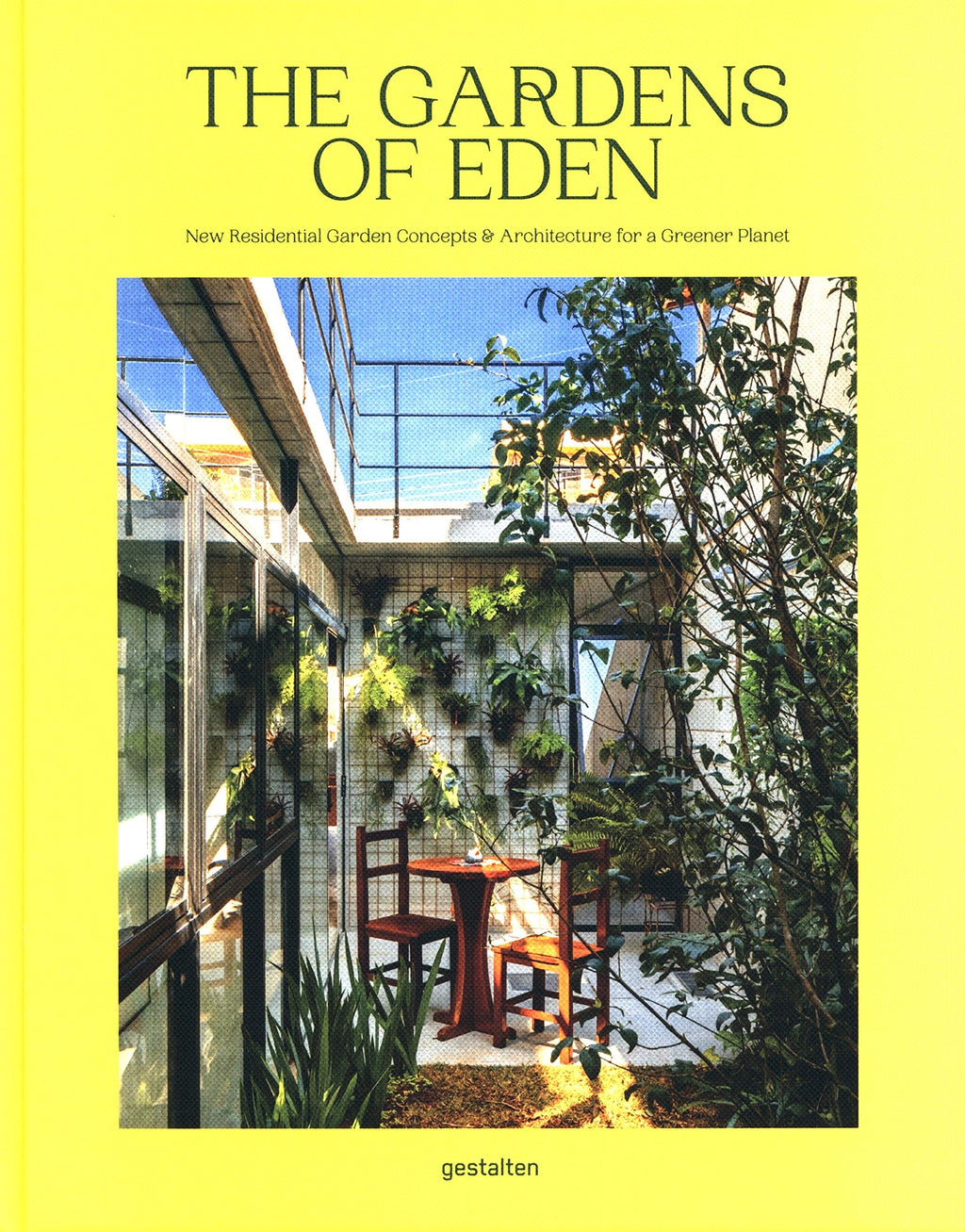 The Gardens of Eden - New Residential Garden Concepts & Architecture for a Greener Planet