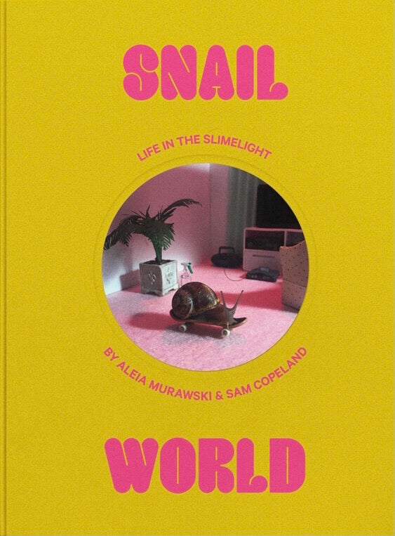 Snail World - Life in the Slimelight by Aleia Murawski and Sam Copeland
