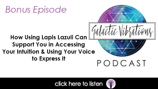 Bonus Episode: How Using Lapis Lazuli Can Support You in Accessing Your Intuition & Using Your Voice to Express It