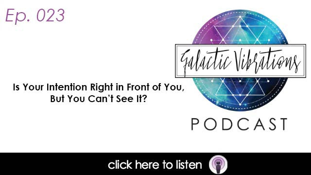Episode 23: Is Your Intention Right in Front of You, But You Can't See It?