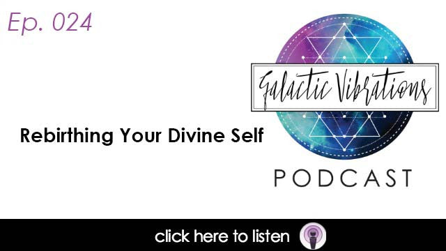 Episode 24: Rebirthing Your Divine Self