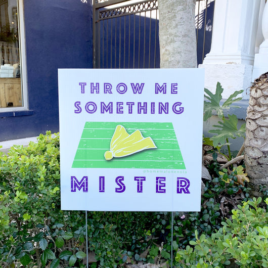 Throw Me Something Mister Yard Sign