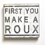 First You Make A Roux Wood Sign