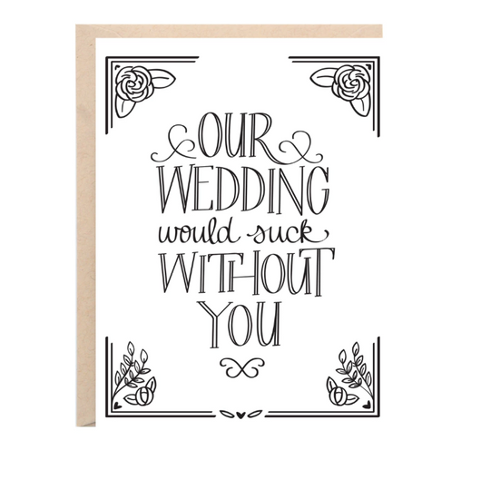 Our Wedding Would Suck W/O You Card