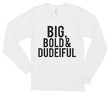 Big, Bold & DUDEIFUL - Long Sleeve Tee