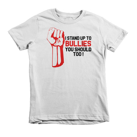 """I STAND UP TO BULLIES YOU SHOULD TOO!"" Short Sleeve Kids T-Shirt"