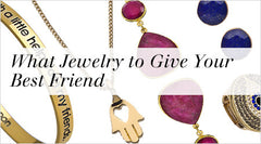 What Jewelry to Give Your Best Friend