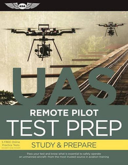 Remote Pilot Test Prep — UAS: Study & Prepare: Pass your test and know what is essential to safely operate an unmanned aircraft – from the most trusted source in aviation training (Test Prep series)