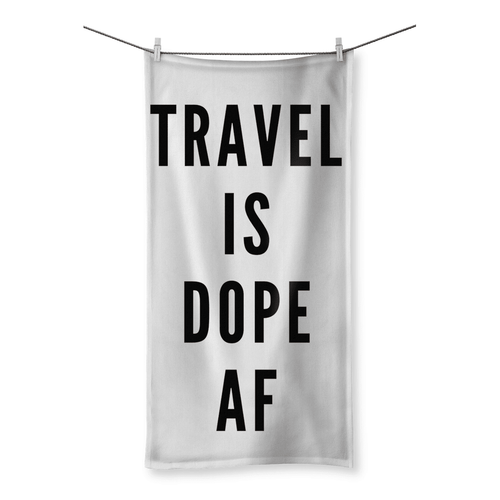 Travel Is Dope AF Towel