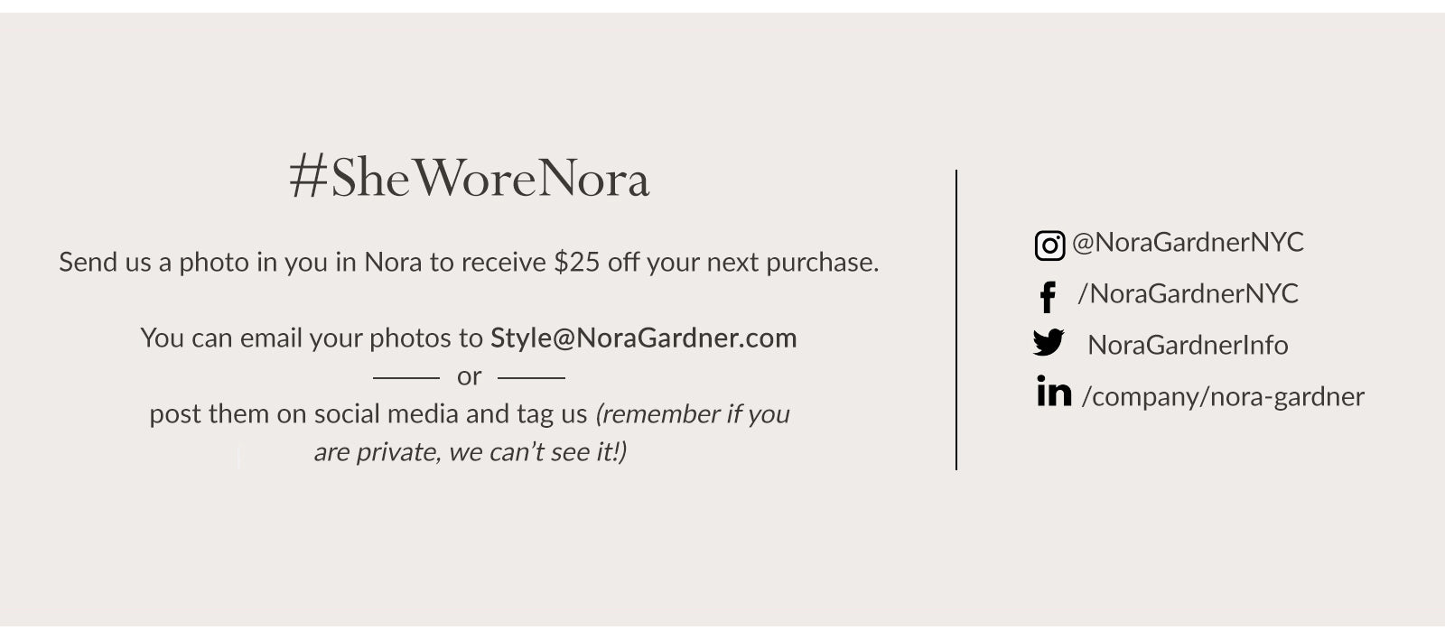 #SheWoreNora The She Wore Nora campaign empowers women to share their style and receive a discount on their next purchase.