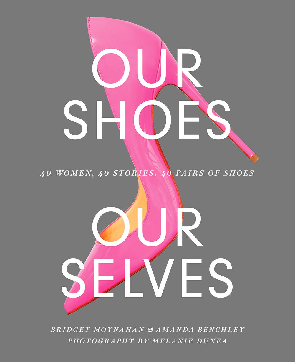 Our Shoes, Our Selves: 40 Women, 40 Stories, 40 Pairs of Shoes - Book