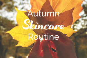 Autumn skincare routine
